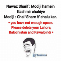 Memes, Space, and 🤖: Nawaz Sharif: Modiji hamein  Kashmir chahiye  Modiji Chal 'Share it' chalu kar.  you have not enough space.  Please delete your Lahore  Balochistan and Rawalpindi  fblBunkistan