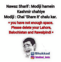 Memes, Space, and 🤖: Nawaz Sharif Modiji hamein  Kashmir chahiye  Modiji: Chal Share it chalu kar.  you have not enough space.  Please delete your Lahore,  Balochistan and Rawalpindi  fb IBhukkad  OIlhukkad unsta 😂😂