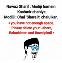 Memes, Space, and 🤖: Nawaz Sharif: Modiji hamein  Kashmir chahiye  Modiji Chal Share it' chalu kar.  you have not enough space.  Please delete your Lahore  Balochistan and Rawalpindi