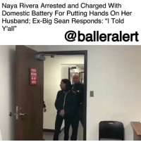 "Big Sean, Head, and Memes: Naya Rivera Arrested and Charged Witlh  Domestic Battery For Putting Hands On Her  Husband; Ex-Big Sean Responds: ""l Told  Y'all""  @balleralert Naya Rivera Arrested and Charged With Domestic Battery For Putting Hands On Her Husband; Ex-Big Sean Responds: ""I Told Y'all"" – blogged by @MsJennyb ⠀⠀⠀⠀⠀⠀⠀ ⠀⠀⠀⠀⠀⠀⠀ On Saturday, actress NayaRivera was arrested and charged with misdemeanor domestic battery after putting hands on her husband, Ryan Dorsey in West Virginia. ⠀⠀⠀⠀⠀⠀⠀ ⠀⠀⠀⠀⠀⠀⠀ According to PEOPLE, the incident occurred a little before 9:30 p.m. Officials were called to the couple's home in response to a domestic dispute. Upon arrival, Rivera's husband told police that his wife had hit him in the head and the bottom lip while the two were taking their 2-year-old for a walk. ⠀⠀⠀⠀⠀⠀⠀ ⠀⠀⠀⠀⠀⠀⠀ Dorsey reportedly recorded the incident and handed the footage over to police just before the former ""Glee"" star was taken into custody to be arraigned. Rivera's father-in-law picked her up from the courthouse after she was released on a $1,000 PR bond. ⠀⠀⠀⠀⠀⠀⠀ ⠀⠀⠀⠀⠀⠀⠀ After the news broke of Rivera's arrest, Big Sean took to Twitter to throw shade at his ex-fiancé. If you recall, Rivera tied the knot with Dorsey just three months after she and Sean called off their engagement, sparking rumors of undercover infidelity. However, Sean quickly got over the breakup with the hit song, ""IDFWU."" But, when news broke of Rivera's violence, he took to Twitter to tell his fans, ""I told you so,"" using a video of a lil boosie's daughter, yelling, ""I told y'all n*ggas."""
