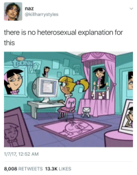 """Tumblr, Blog, and Http: naz  @killharrystyles  there is no heterosexual explanation for  this  1/7/17, 12:52 AM  8,008 RETWEETS 13.3K LIKES <p><a href=""""http://equestrianrepublican.tumblr.com/post/155706317171/educatingtheotherkin-theres-no-bed-just-a-plush"""" class=""""tumblr_blog"""">equestrianrepublican</a>:</p>  <blockquote><p><a href=""""http://educatingtheotherkin.tumblr.com/post/155705191805/theres-no-bed-just-a-plush-trixie-shrine"""" class=""""tumblr_blog"""">educatingtheotherkin</a>:</p> <blockquote><p>There's no bed… just a plush Trixie shrine…</p></blockquote> <p>What if she has a non-sexual obsession with Trixie, much like a cult follower?</p></blockquote>  <p>If this is indeed a gay explanation, it would imply that all gays are obsessive freaks.</p>"""
