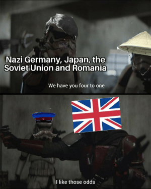 Germany, History, and Japan: Nazi Germany, Japan, the  Soviet Union and Romania  We have you four to one  like those odds made on mobile don't judge me