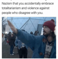 America, Funny, and Instagram: Nazism that you accidentally embrace  totalitarianism and violence against  people who disagree with you. C U C K 🔴www.TooSavageForDemocrats.com🔴 JOINT INSTAGRAM: @rightwingsavages Partners: 🇺🇸👍: @The_Typical_Liberal 🇺🇸💪@theunapologeticpatriot 🇺🇸 @DylansDailyShow 🇺🇸 @keepamerica.usa 🇺🇸@Raised_Right_ 🇺🇸@conservative.female 😈 @too_savage_for_liberals 🇺🇸 @Conservative.American DonaldTrump Trump HillaryClinton MakeAmericaGreatAgain Conservative Republican Liberal Democrat Ccw247 MAGA Politics LiberalLogic Savage TooSavageForDemocrats Instagram Merica America PresidentTrump Funny True sotrue