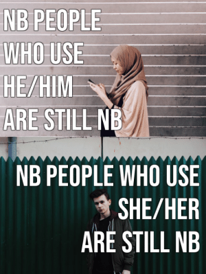 "wetwareproblem: khalifaziz:   genericrevenge:   realtransfacts: Nonbinary people are nonbinary no matter what pronouns we use (img source)   >using binary pronouns while being ""not part of the gender binary"" then what's the fucking point   Use singular they: THAT'S GRAMATICALLY INCORRECT Develop new pronouns: YOU CAN'T MAKE NEW WORDS Use the pronoun it: YOU'RE STILL A PERSON, STOP MAKING OTHER TRANS PEOPLE LOOK BAD Use whichever pre-existing binary pronoun you're most comfortable with: THEN WHAT'S THE POINT Like….come on, don't act as though there's a 100% ideal option here.    The point is that I don't feel like donating an hour of my time to a Gender 101 lecture every time I go to the fucking grocery store, Karen.     The idea is that the gender binary does not exist and therefore pronouns cannot belong to the gender binary,,,, she/her and he/him can be used by anyone, same as they/them: NB PEOPLE  WHO USE  HE/HIM  ARE STILL NB   NB PEOPLE WHO USE  * SHE/HER  ARÉ STILL NB wetwareproblem: khalifaziz:   genericrevenge:   realtransfacts: Nonbinary people are nonbinary no matter what pronouns we use (img source)   >using binary pronouns while being ""not part of the gender binary"" then what's the fucking point   Use singular they: THAT'S GRAMATICALLY INCORRECT Develop new pronouns: YOU CAN'T MAKE NEW WORDS Use the pronoun it: YOU'RE STILL A PERSON, STOP MAKING OTHER TRANS PEOPLE LOOK BAD Use whichever pre-existing binary pronoun you're most comfortable with: THEN WHAT'S THE POINT Like….come on, don't act as though there's a 100% ideal option here.    The point is that I don't feel like donating an hour of my time to a Gender 101 lecture every time I go to the fucking grocery store, Karen.     The idea is that the gender binary does not exist and therefore pronouns cannot belong to the gender binary,,,, she/her and he/him can be used by anyone, same as they/them"