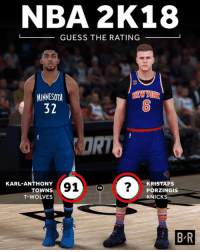 If KAT's rating is 91, what will Porzingis' be?: NBA 2K18  -GUESS THE RATING  NEW YORK  MINNESOTA  32  0  RI  KARL-ANTHONY  TOWNS  T-WOLVES  91?  KRISTAPS  PORZINGIS  KNICKS  VS  B-R If KAT's rating is 91, what will Porzingis' be?