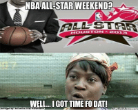 All Star, Fac, and Meme: NBA ALL STAR WEEKEND  HOUSTON  WELL...IGOTTIME FODATI  Brought By Fac  ebook  com/NBAHunnor Who's ready for it?