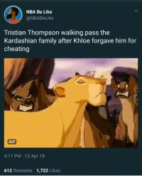 Be Like, Blackpeopletwitter, and Cheating: NBA Be Like  @NBABeLike  Tristian Thompson walking pass the  Kardashian family after Khloe forgave him for  cheating  GIF  4:11 PM 13 Apr 18  612 Retweets  1,722 Likes <p>As I walk through the valley of death I shall fear no evil… except myself. (via /r/BlackPeopleTwitter)</p>