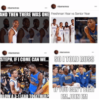 Follow @nbamemes for the funniest and best NBA memes 😂💀🏀 @nbamemes @nbamemes @nbamemes: nba memes  nbamemes  AND THEN THERE WASONE  Freshman Year vs Senior Year  IG: Onbamemes  13  nbamemes  nbamemes  STEPH, IFICOME CAN WE SO I TOLD RUSS  a NBAMEMES  NARRIORS  BASKETB  ASKETBAL  IF YOU CANT BEAT  EM JOIN EM  BLOW A 3-1 LEAD TOGETHER Follow @nbamemes for the funniest and best NBA memes 😂💀🏀 @nbamemes @nbamemes @nbamemes