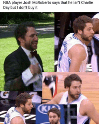 Charlie, Nba, and True: NBA player Josh McRoberts says that he isn't Charlie  Day but I don't buy it Is this true @champagneemojis