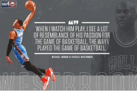 Game recognize game.  - Kevin Ferrer: NBA TNT  WHEN WATCH HIM PLAY, SEE A LOT  RESEMBLANCE OF HIS PASSION FOR  THE GAME OF BASKETBALL THE WAY  PLAYED THE GAME OF BASKETBALL.  MICHAEL JORDAN ON RUSSELL WESTBROOK Game recognize game.  - Kevin Ferrer