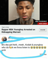 alltheserappersinjail 🤦‍♂️ ➡️ TAG 5 FRIENDS ➡️ TURN ON POST NOTIFICATIONS: NBA YOUNGBOY  MUG SHOT  TMZ.COM  Rapper NBA Youngboy Arrested onSHARE  Kidnapping Warrant  Bro dey got herb, meek, Kodak & youngboy  who da fuck we finna listen to-^^ ^^  smh  2 res alltheserappersinjail 🤦‍♂️ ➡️ TAG 5 FRIENDS ➡️ TURN ON POST NOTIFICATIONS