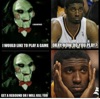 Roy Hibbert's Stat-Line Today: 0 Points, 0 Rebs, 4 Fouls! Credit: Cody Hammond: @NBAMEMES  I WOULD LIKE TO PLAY A GAME OKAY HowLOOVOU PLAYP  GETA REBOUND OR IWILL KILL YOU Roy Hibbert's Stat-Line Today: 0 Points, 0 Rebs, 4 Fouls! Credit: Cody Hammond