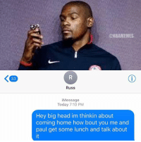 Basketball, Head, and Nba: @NBAMEMES  Russ  iMessage  Today 7:10 PM  Hey big head im thinkin about  coming home how bout you me and  paul get some lunch and talk about  it 😂 nba nbamemes durant okcthunder