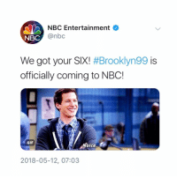 Gif, Memes, and Good Morning: NBC Entertainment O  NBC  @nbc  We got your SIX! #Brooklyn99 is  officially coming to NBC!  GIF  Noice.  2018-05-12, 07:03 GOOD MORNING I GUESS WE'RE GETTING A SIXTH SEASON AFTER ALL