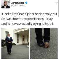 Memes, Shoes, and Today: NBC John Cohen  @JohnCohen1  It looks like Sean Spicer accidentally put  on two different colored shoes today  and is now awkwardly trying to hide it. this episode of veep is my favorite so far (@lebassett)