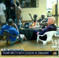 Memes, News, and Nbc News: NBC NEWS EXCLUSIVE  TRUMP MEETS WITH LEADERS IN ZIMBABWE  NBC NEWS lovely place you got here....🍩c