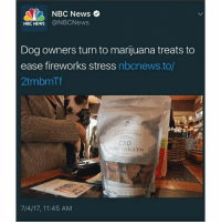 Dope, News, and Fireworks: NBC News o  NBC NEWS @NBCNews  Dog owners turn to marijuana treats to  ease fireworks stress nbcnews.to/  2tmbmTf  CBD  DOG TREATS  7/4/17, 11:45 AM dope