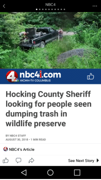 Nbc4I: NBC4  4  nbc4i.com  WCMH-TV COLUMBUS  Hocking County Sheriff  looking for people seen  dumping trash in  wildlife preserve  BY NBC4 STAFF  AUGUST 30, 2018 1 MIN READ  4 NBC4's Article  See Next Story