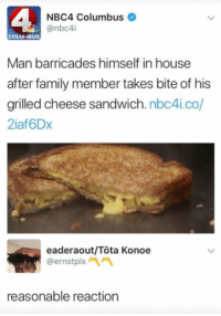<p>What else is there to do? (via /r/BlackPeopleTwitter)</p>: NBC4 Columbus  COLUIMBUS  Man barricades himself in house  after family member takes bite of his  grilled cheese sandwich. nbc4i.co/  2iaf6Dx  eaderaout/Tota Konoe  @ernstpls  reasonable reaction <p>What else is there to do? (via /r/BlackPeopleTwitter)</p>