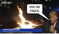 Possibly the most offensive meme I've made. SO FAR.:  #NBC4DC  YOU'RE  FIRED  @SHOMARISTONE  TRUMP INTERNATIONAL HOTEL IN NW De Possibly the most offensive meme I've made. SO FAR.