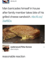 Family, House, and Columbus: @nbc4i  COLUMBUS  Man barricades himself in house  after family member takes bite of his  grilled cheese sandwich. nbc4i.co  2iaf6Dx  @BestMemes  eaderaout/Tota Konoe  @ernstpls  reasonable reaction I see nothing wrong with this.
