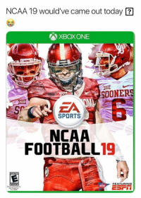 Nfl, Sports, and Xbox One: NCAA 19 would've came out today  XBOX ONE  SOONER  Xi  EA  SPORTS  NCAA  FOOTBALL19  PEATURING