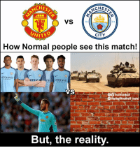 Manchester Derby 😍 https://t.co/05cMmyQzwI: NCHES  SCHES  VS  18  94  CITY  NITED  How Normal people see this match!  ETIHAD  ETIHA  THD  VS  O Trollfootball  TheTraltfootbath Inst  But, the reality Manchester Derby 😍 https://t.co/05cMmyQzwI