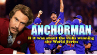 Dank, Cubs, and World Series: NCHORMAN  If it was about the Cubs winning  the World Series Now that the election's over, we can go back to celebrating the Cubs World Series Win!