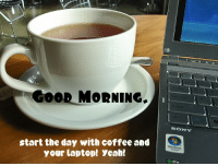 Memes, Sony, and Laptop: ncooD MORNING.  start the day withcoffee and  your laptop! yeab!  SONY