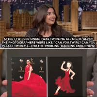 "Dancing, Emoji, and Target: nd  AFTER ITWIRLED ONCE, I WAS TWIRLING ALL NIGHT. ALL OF  THE PHOTOGRAPHERS WERE LIKE ""CAN YOU TWIRL? CANYOU  PLEASE TWIRL?""[..] I'M THE TWIRLING, DANCING EMOJI NOW!  6b0  MMYS.  EMMYS  EMMYS  6bc  VS <p><a href=""https://www.youtube.com/watch?v=nl0bM9Yuqp8&list=UU8-Th83bH_thdKZDJCrn88g&index=1"" target=""_blank"">It's hard to tell Priyanka Chopra and the dancing emoji apart</a>…<br/></p>"