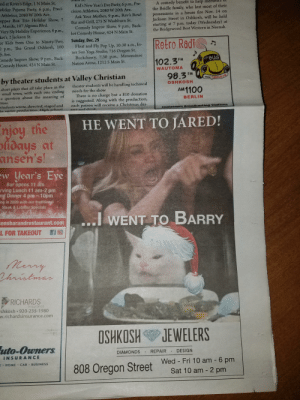 BREAKING: Local newspaper attempts to meme: nd at River's Edge, 1 N Main St.  oliday Pajama Party, 6 p.m., Preci-  Athletics, 2080 W 20th Ave.  opper Box Trio Holiday Show, 7  -, Manila, 107 Algoma Blvd.  Very Sly Holiday Experience, 8 p.m.,  ket's, 2 Jackson St.  or Kids from One to Ninety-Two,  Kid's New Year's Eve Party, 6 p.m., Pre-  cision Athletics, 2080 W 20th Ave.  Ask Your Mother, 9 p.m., Rev's Bowl  Bar and Grill, 275 N Washburn St.  Comedy Improv Show, 9 p.m., Back-  lot Comedy House, 424 N Main St.  A comedy benefit to help membe  the Beidle family, who lost most of their  possessions in a house fire Nov. 14 on  Jackson Street in Oshkosh, will be held  starting at 7 p.m. today (Wednesday) at  the Bridgewood Best Western in Neenah.  Sunday, Dec. 29  Float and Fly Pop Up, 10:30 a.m., In-  ner Sun Yoga Studio, 716 Oregon St.  Buckcherry, 7:30 p.m., Menominee  Nation Arena, 1212 S Main St.  Retro Radi@  O p.m., The Grand Oshkosh, 100  ch Ave.  Comedy Improv Show, 9 p.m., Back-  Comedy House, 424 N Main St.  102.3M  BUG  THE  WAUTOMA  98.3 FM  by theater students at Valley Christian  THEBUG EM  theater students will be handling technical  needs for the show.  OSHKOSH  short plays that all take place in the  - small town, with each one ending  a question about the meaning of  Imas.  students wrote, directed, staged and  he entire production. High school  AM1100  There is no charge but a $10 donation  is suggested. Along with the production,  each patron will receive a Christmas des-  BERLIN  sert and drink.  Hometown Broadcasting Stations  HE WENT TO JARED!  njoy the  plidays at  ansen's!  ew Year's Eye  Bar opens 11 am  rving Lunch 11 am-2 pm  nd Dinner 4 pm-10pm  Eng in 2020 with our traditional  Steak & Lobster Specials  ...I WENT TO BARRY  sensbarandrestaurant.com  L FOR TAKEOUT  Merry  Thristmas  RICHARDS  Insurance  shkosh 920-235-1980  w.richardsinsurance.com  ilo  ep  OSHKOSH JEWELERS  uto-Owners  REPAIR DESIGN  DIAMONDS  INSURANCE  E - HOME - CAR  Wed Fri 10 am - 6 pm  BUSINESS  808 Oregon Street  Sat 10 am - 2 pm BREAKING: Local newspaper attempts to meme