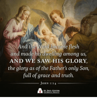 st paul: nd the Word became flesh  and made his dwelling among us,  AND WE SAW HIS GLORY,  the glory as of the Father's only Son,  full of grace and truth.  OHN II  ST. PAUL CENTER  FOR BIBLICAL THEOLOGY