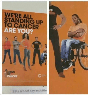 School, Cancer, and MeIRL: ND  WERE ALL  STANDING UP  TO CANCER  ARE YOU?  BB's school dav ctivitie meirl