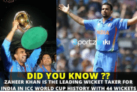 Zaheer Khan is the leading wicket taker for India in ICC World Cup history!: NDI  por  Iki  DID YOU KNOW  ZAHEER KHAN IS THE LEADING WICKET TAKER FOR  INDIA IN ICC WORLD CUP HISTORY WITH 44 WICKETS Zaheer Khan is the leading wicket taker for India in ICC World Cup history!