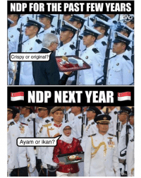 Looking forward to President Halimah Yacob attending next year's NDP already 😂😂: NDP FOR THE PAST FEW YEARS  Crispy or original?  NDP NEKT YEAR  Ayam or ikan? Looking forward to President Halimah Yacob attending next year's NDP already 😂😂