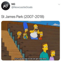 Memes, Outta, and 🤖: Ne  NG  @NewcastleGoals  St James Park (2007-2018)  Hurry up and lose so we can get outta here Tag a Newcastle fan 😂👇