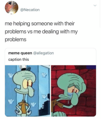 My back hurts: @Necation  me helping someone with their  problems vs me dealing with my  problems  meme queen @allegation  caption this My back hurts