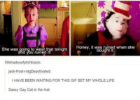 Funny, Jack Frost, and Cat: ned when she  She was going to wear that tonight  ght it  50shades of pitchblack:  jack-frost-rotgDeactivated  IHAVE BEEN WAITING FOR THIS GIF SET MY WHOLE LIFE  Sassy Gay Cat in the Hat.