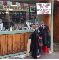 Help, One, and Fair: NEED A COAT?  TAKE ONE  WANT TO HELP?  LEAVE ONE  Ear  Friendly & Fair Trade Pr Take it or leave it