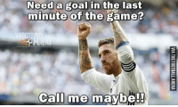 Need a goal in the last  minute of the  game?  Call me maybe!! Sergio Ramos!