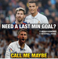 Call Me Maybe, Memes, and 🤖: NEED A LAST MIN GOAL?  CO MYSOCCERMEMES  INSTATROLL FUTBOL  LaLiga  CALL ME MAYBE SergioRamos 🔥