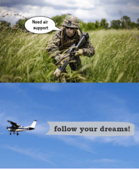 Dreams, Air, and Support: Need air  support  follow your dreams!