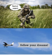 Dreams, Air, and Support: Need air  support  follow your dreams Air support