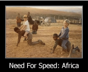 Racist Memes - Funny Racist Pictures: Need For Speed: Africa Racist Memes - Funny Racist Pictures