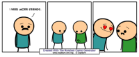 How do you make friends? Use the Random Comic Generator and post with #RCGme to show us! http://explosm.net/rcg/jbtfxbzpq: NEED MORE FRIENDS  Created With The Random Comic Generator  www.explosm.net/rcg Explosm How do you make friends? Use the Random Comic Generator and post with #RCGme to show us! http://explosm.net/rcg/jbtfxbzpq