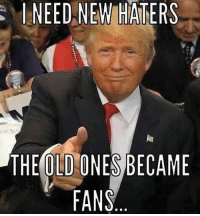 Memes, Obama, and Politics: NEED NEW HATERS  THE OLD ONES BECAME  FANS Trump😂🇺🇸🇺🇸 sfla2017 whywemarch PresidentTrump Trump Republican Conservative American Nobama Hillary4Prison Navy Marines Trump Hillary Trump Airforce president Liberals MakeAmericagreatagain feelthebern buildthewall bernie2016 trump2016 Obama like politics Partners --------------------- @too_savage_for_democrats🐍 @raised_right_🐘 @conservative.inc🍻 @young.conservative_👍🏼 @conservativemovement🎯 @millennial_republicans🇺🇸 @ny_conservative1776😎