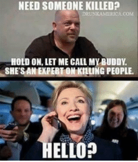 I'm Rick Harrison and this is my pawn shop. I work here with my old man and my son, Big Hoss, and in 23 years I've learned one thing. You never know what is gonna come through that door. (Sorry, had to hop on the Pawn Star memes).😂😂 rickharrison pawnshop bighoss pawnstars liberals libbys libtards liberallogic liberal ccw247 conservative constitution stophillary2016 nobama stupidliberals merica america stupiddemocrats donaldtrump trump2016 patriot trump yeeyee hillno hillary2016 readyforhillary clinton2016 maga Add me on Snapchat and get to know me. Don't be a stranger: thetypicallibby Partners: @right_wing_conservative_ian 🐍 @tomorrowsconservatives 🇺🇸 @too_savage_for_democrats 🐍 @conservative.patriot 🇺🇸 @always.right 🐘 TURN ON POST NOTIFICATIONS! Make sure to check out our joint Facebook - The Political Savages Joint Instagram - @thepoliticalsavages Joint Twitter - @wethreesavages Follow my backup page: @the_typical_liberal_backup: NEED SOMEONE KILLED?  DRUNK AMERICA COM  HOLD ON, LET ME CALL MY BUDDY  SHERSANEXPERTONKHLUNG PEOPLE.  ELLO? I'm Rick Harrison and this is my pawn shop. I work here with my old man and my son, Big Hoss, and in 23 years I've learned one thing. You never know what is gonna come through that door. (Sorry, had to hop on the Pawn Star memes).😂😂 rickharrison pawnshop bighoss pawnstars liberals libbys libtards liberallogic liberal ccw247 conservative constitution stophillary2016 nobama stupidliberals merica america stupiddemocrats donaldtrump trump2016 patriot trump yeeyee hillno hillary2016 readyforhillary clinton2016 maga Add me on Snapchat and get to know me. Don't be a stranger: thetypicallibby Partners: @right_wing_conservative_ian 🐍 @tomorrowsconservatives 🇺🇸 @too_savage_for_democrats 🐍 @conservative.patriot 🇺🇸 @always.right 🐘 TURN ON POST NOTIFICATIONS! Make sure to check out our joint Facebook - The Political Savages Joint Instagram - @thepoliticalsavages Joint Twitter - @wethreesavages Follow my backup page: @the_typical_liberal_backup