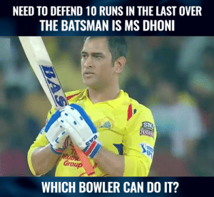 Pick a reliable bower.: NEED TO DEFEND 10 RUNS IN THE LAST OVER  THE BATSMAN IS MS DHONI  Group  WHICH BOWLER CAN DO IT? Pick a reliable bower.