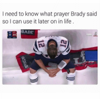 4real. Tom call me.: need to know what prayer Brady said  so I can use it later on in life  RADE  NE ATL.  20 4real. Tom call me.