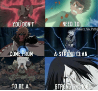 Yep  ~ One Piece The New Era: NEED TO  YOU DON'T  DNaruto Six Path  COME FROM  ASTRONG CLAN  TO BE A  STRONG SHEEN NUB Yep  ~ One Piece The New Era